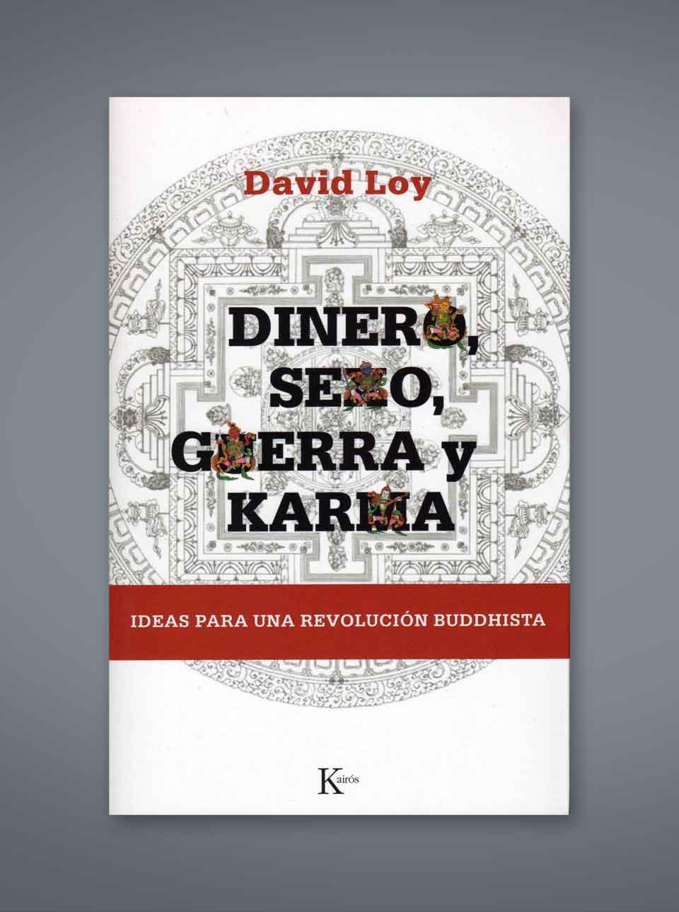 Dinero, sexo, gueraa y karma: Ideas para una revolución buddhista de David Loy