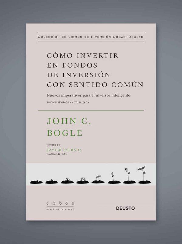Cómo invertir en fondos de inversión con sentido común John C. Bogle